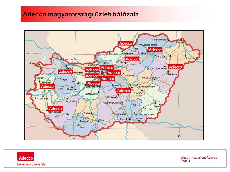 What is new about Adecco Page 4 Adecco magyarországi üzleti hálózata