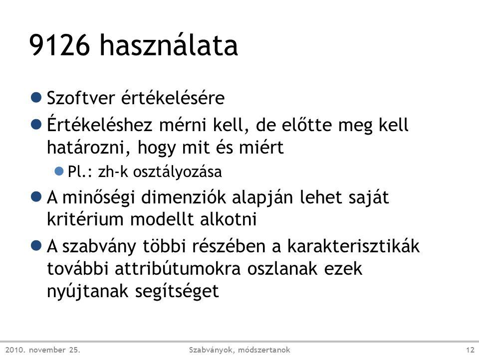 9126 használata ● Szoftver értékelésére ● Értékeléshez mérni kell, de előtte meg kell határozni, hogy mit és miért ● Pl.: zh-k osztályozása ● A minőségi dimenziók alapján lehet saját kritérium modellt alkotni ● A szabvány többi részében a karakterisztikák további attribútumokra oszlanak ezek nyújtanak segítséget 2010.
