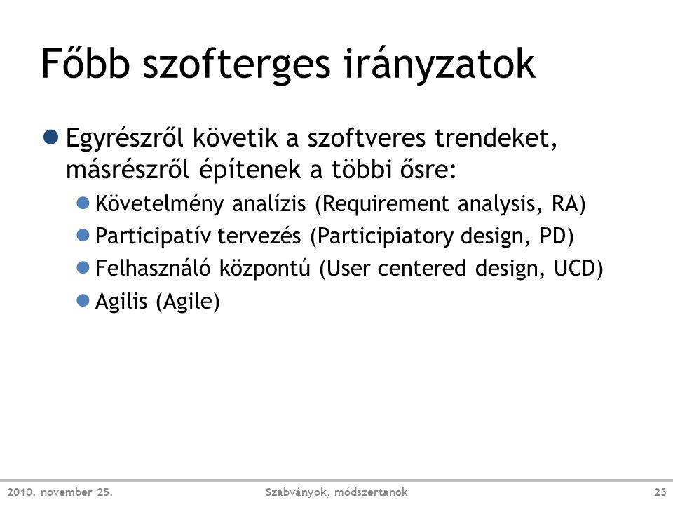 Főbb szofterges irányzatok ● Egyrészről követik a szoftveres trendeket, másrészről építenek a többi ősre: ● Követelmény analízis (Requirement analysis, RA) ● Participatív tervezés (Participiatory design, PD) ● Felhasználó központú (User centered design, UCD) ● Agilis (Agile) 2010.