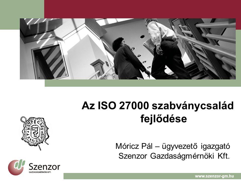 Az ISO 27000 szabványcsalád fejlődése Móricz Pál – ügyvezető igazgató Szenzor Gazdaságmérnöki Kft.