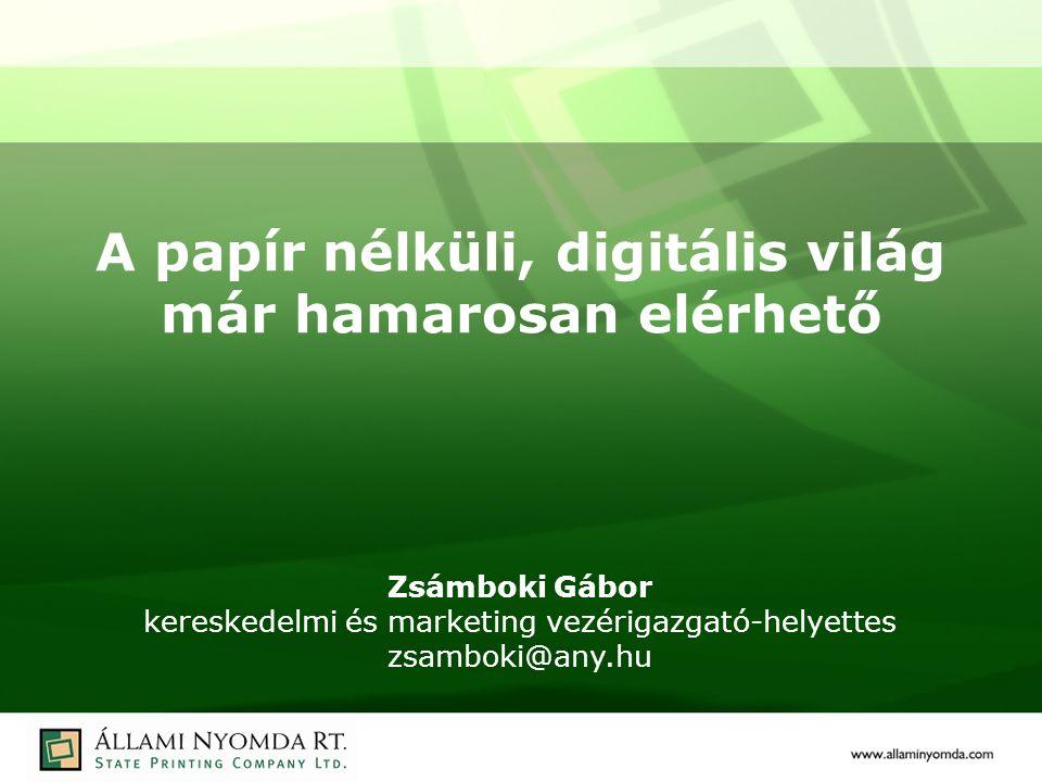 A papír nélküli, digitális világ már hamarosan elérhető Zsámboki Gábor kereskedelmi és marketing vezérigazgató-helyettes zsamboki@any.hu