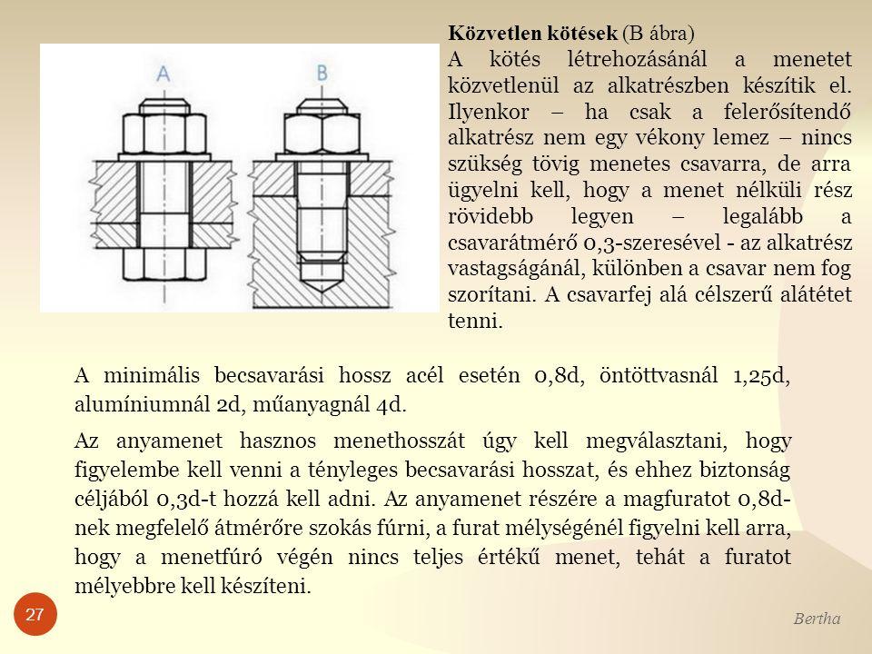 A minimális becsavarási hossz acél esetén 0,8d, öntöttvasnál 1,25d, alumíniumnál 2d, műanyagnál 4d.