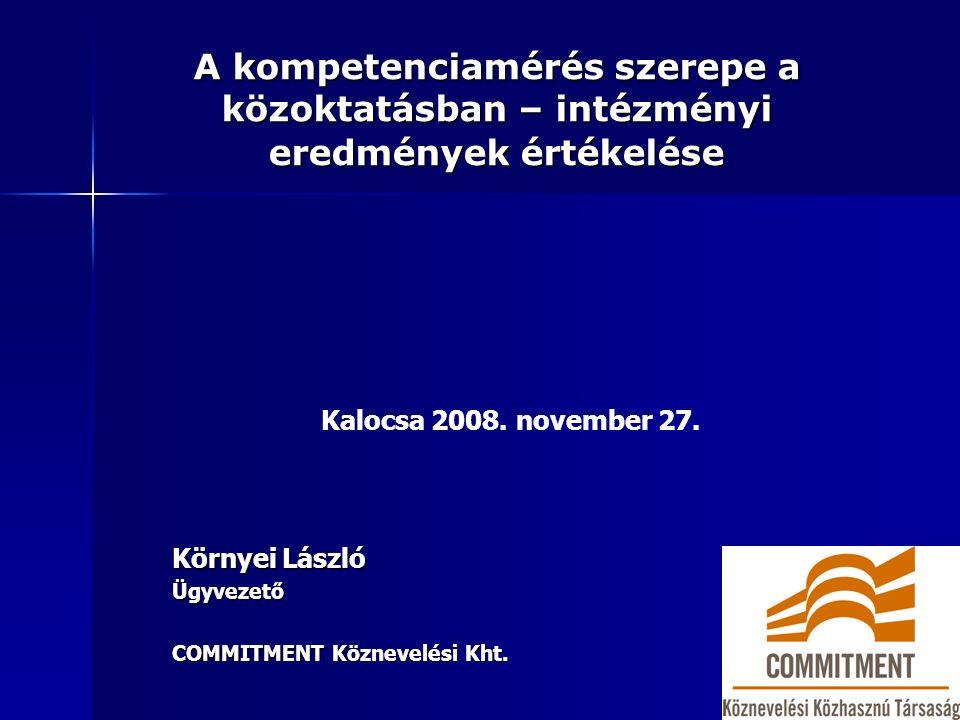A kompetenciamérés szerepe a közoktatásban – intézményi eredmények értékelése Környei László Ügyvezető COMMITMENT Köznevelési Kht.