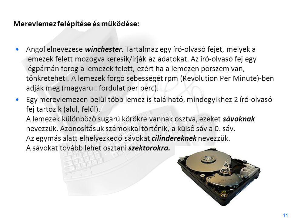 Merevlemez felépítése és működése: 11 Angol elnevezése winchester. Tartalmaz egy író-olvasó fejet, melyek a lemezek felett mozogva keresik/írják az ad