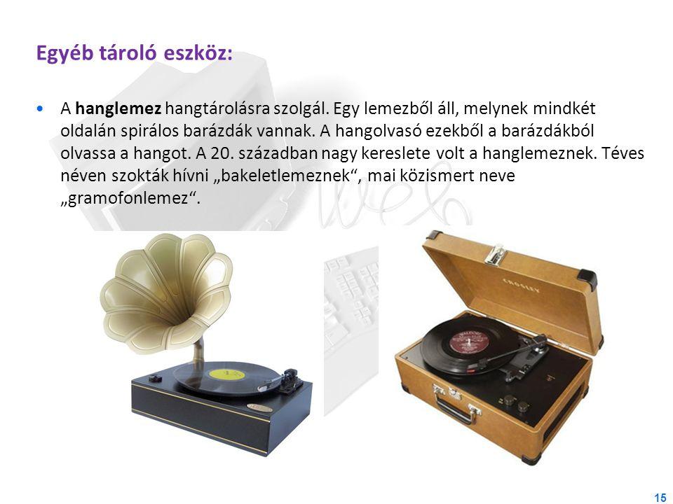 Egyéb tároló eszköz: A hanglemez hangtárolásra szolgál. Egy lemezből áll, melynek mindkét oldalán spirálos barázdák vannak. A hangolvasó ezekből a bar