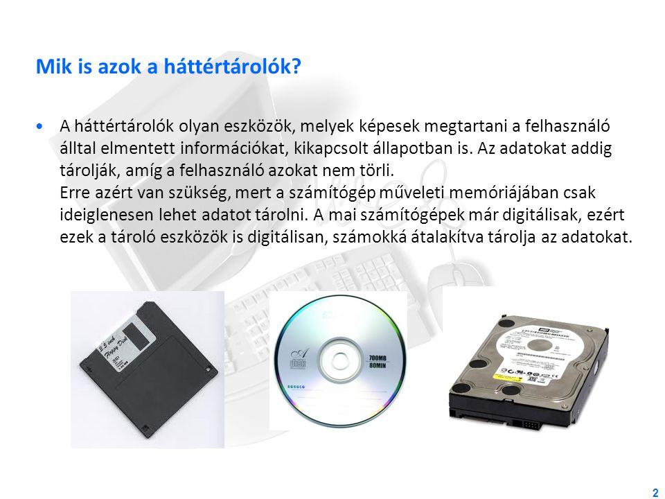 2 Mik is azok a háttértárolók? A háttértárolók olyan eszközök, melyek képesek megtartani a felhasználó álltal elmentett információkat, kikapcsolt álla