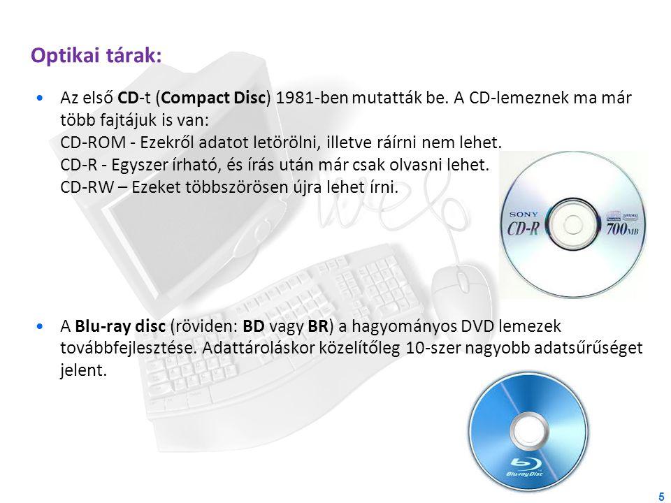 Optikai tárak: Az első CD-t (Compact Disc) 1981-ben mutatták be. A CD-lemeznek ma már több fajtájuk is van: CD-ROM - Ezekről adatot letörölni, illetve