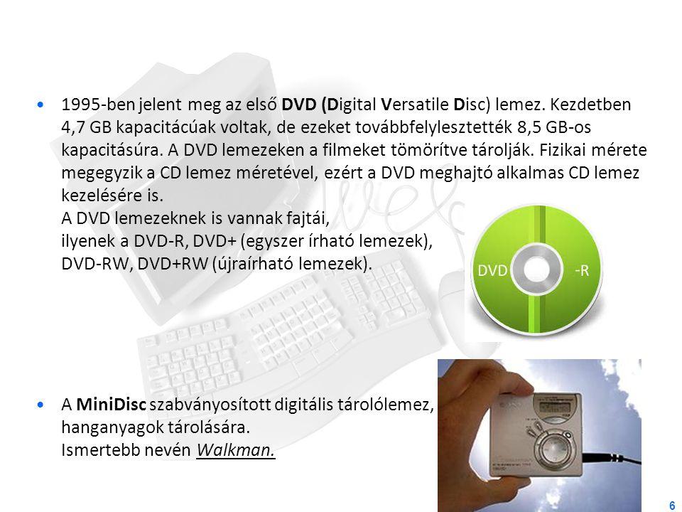 6 1995-ben jelent meg az első DVD (Digital Versatile Disc) lemez. Kezdetben 4,7 GB kapacitácúak voltak, de ezeket továbbfelylesztették 8,5 GB-os kapac