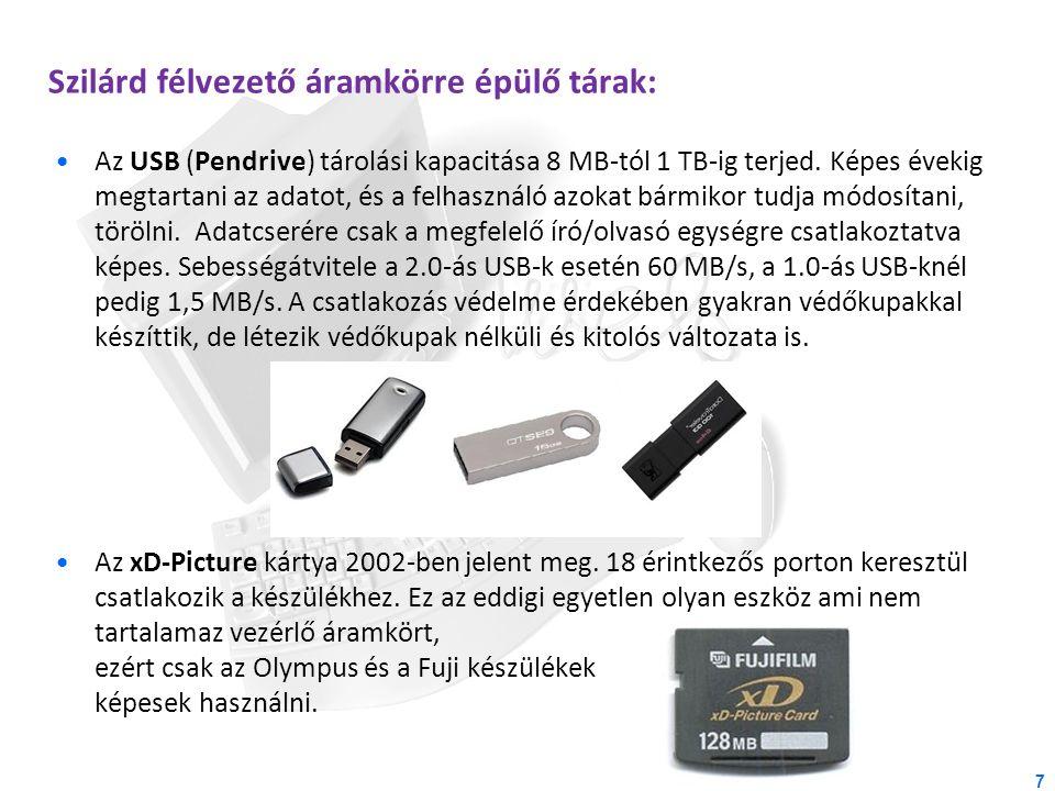 Szilárd félvezető áramkörre épülő tárak: Az USB (Pendrive) tárolási kapacitása 8 MB-tól 1 TB-ig terjed. Képes évekig megtartani az adatot, és a felhas