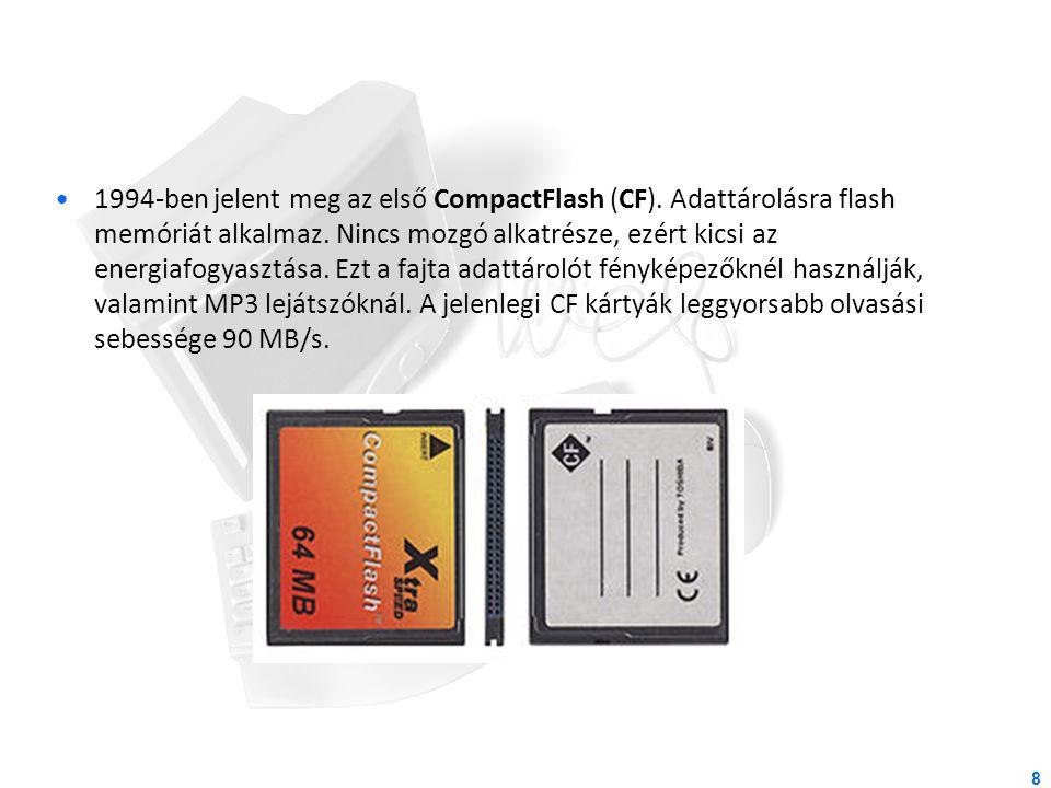 1994-ben jelent meg az első CompactFlash (CF). Adattárolásra flash memóriát alkalmaz. Nincs mozgó alkatrésze, ezért kicsi az energiafogyasztása. Ezt a