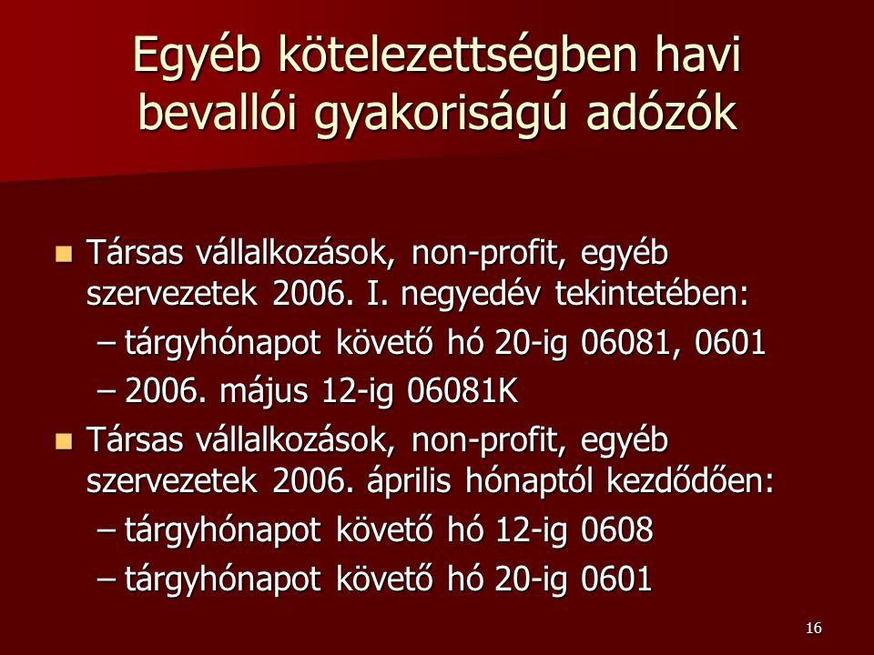 16 Egyéb kötelezettségben havi bevallói gyakoriságú adózók Társas vállalkozások, non-profit, egyéb szervezetek 2006.