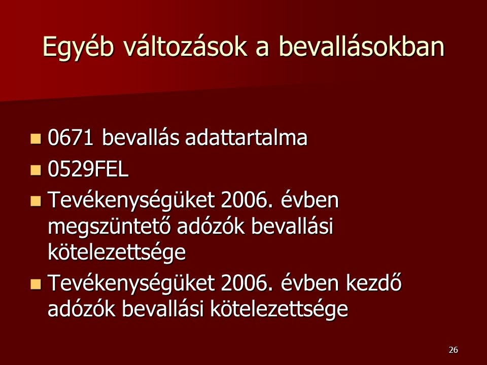 26 Egyéb változások a bevallásokban 0671 bevallás adattartalma 0671 bevallás adattartalma 0529FEL 0529FEL Tevékenységüket 2006.