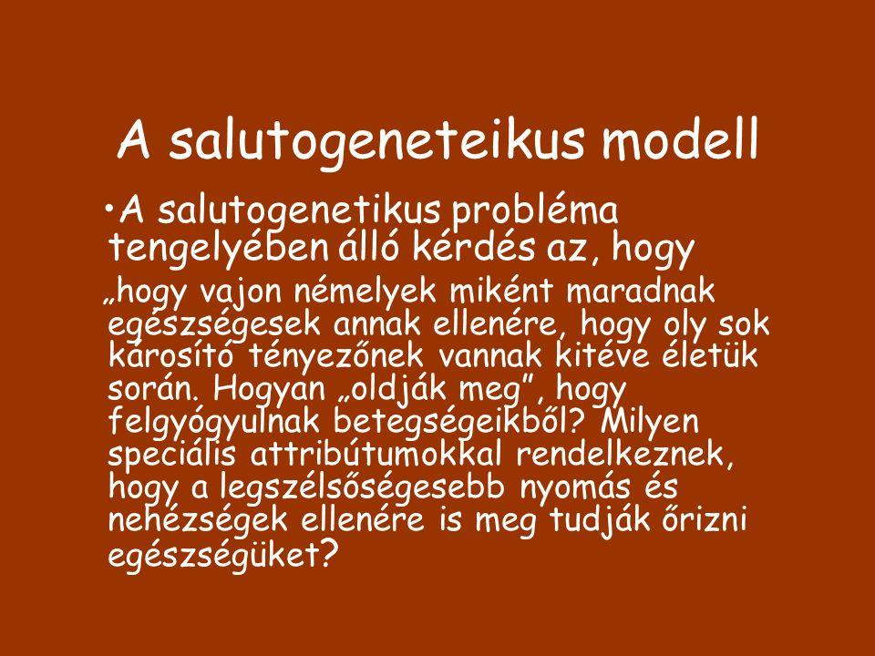 """A salutogeneteikus modell A salutogenetikus probléma tengelyében álló kérdés az, hogy """"hogy vajon némelyek miként maradnak egészségesek annak ellenére"""
