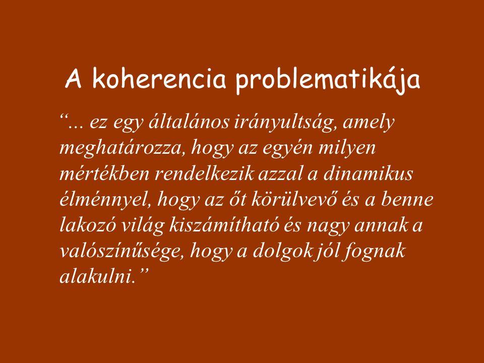 """A koherencia problematikája """"... ez egy általános irányultság, amely meghatározza, hogy az egyén milyen mértékben rendelkezik azzal a dinamikus élménn"""
