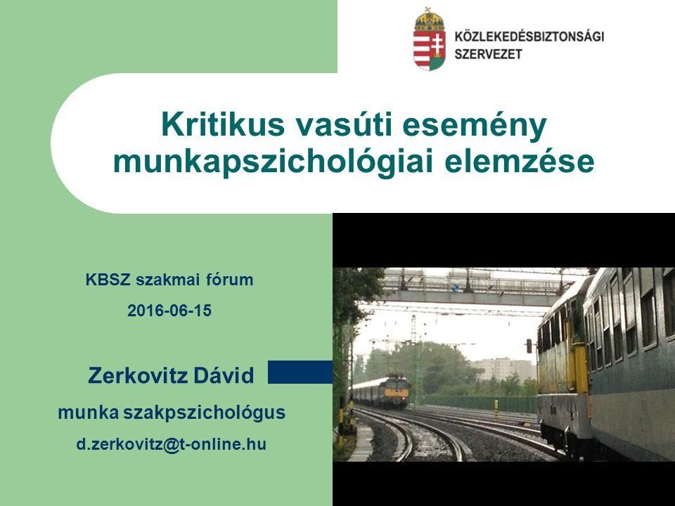 Szöveg beírásához kattintson ide Kritikus vasúti esemény munkapszichológiai elemzése Zerkovitz Dávid munka szakpszichológus d.zerkovitz@t-online.hu KBSZ szakmai fórum 2016-06-15