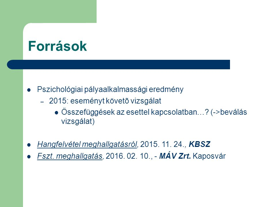 Források Pszichológiai pályaalkalmassági eredmény – 2015: eseményt követõ vizsgálat Összefüggések az esettel kapcsolatban…? (->beválás vizsgálat) Hang