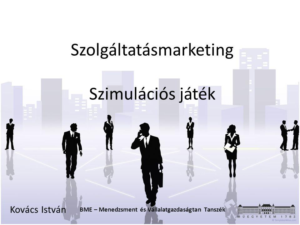 Szolgáltatásmarketing Szimulációs játék Kovács István BME – Menedzsment és Vállalatgazdaságtan Tanszék
