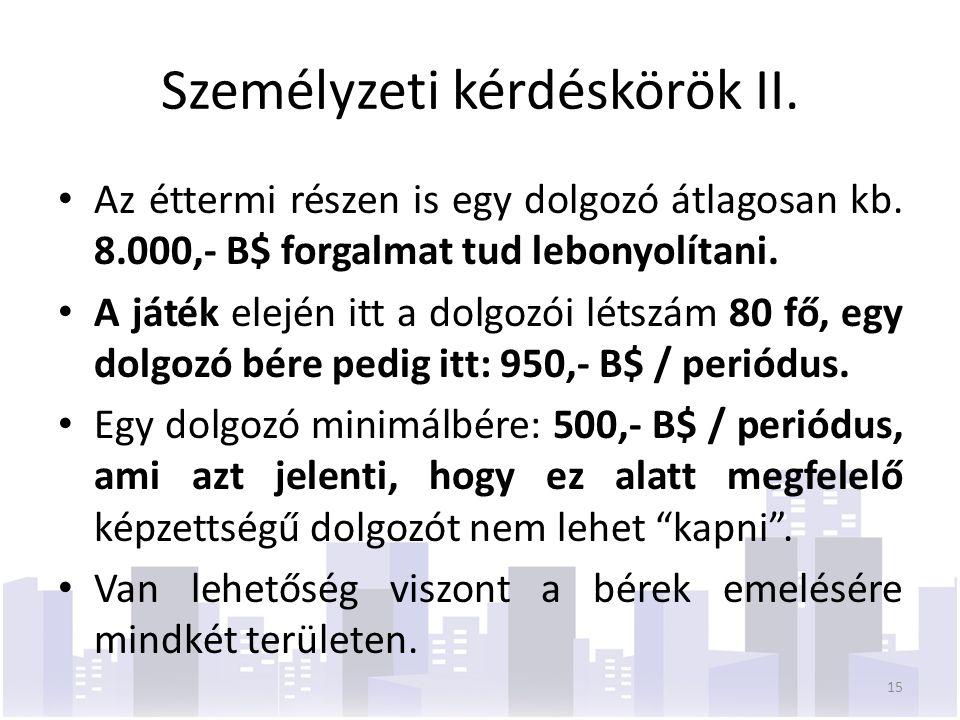 Az éttermi részen is egy dolgozó átlagosan kb. 8.000,- B$ forgalmat tud lebonyolítani.