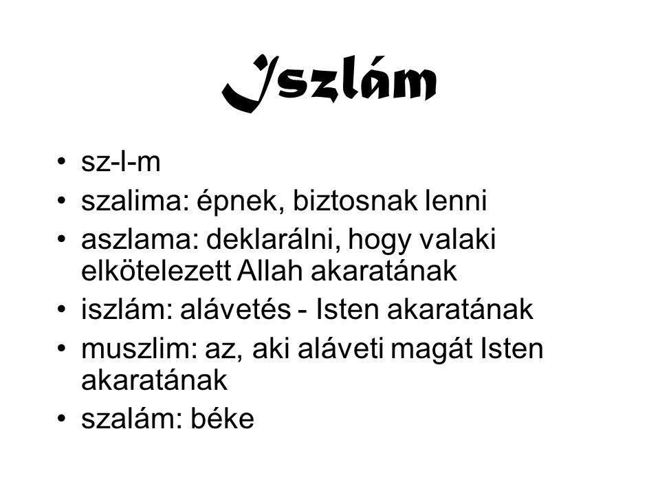 Iszlám sz-l-m szalima: épnek, biztosnak lenni aszlama: deklarálni, hogy valaki elkötelezett Allah akaratának iszlám: alávetés - Isten akaratának muszlim: az, aki aláveti magát Isten akaratának szalám: béke