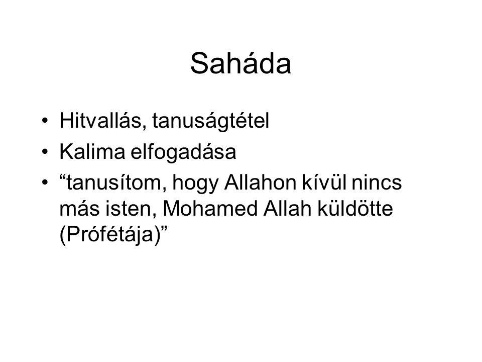 Saháda Hitvallás, tanuságtétel Kalima elfogadása tanusítom, hogy Allahon kívül nincs más isten, Mohamed Allah küldötte (Prófétája)