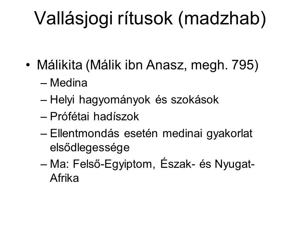 Vallásjogi rítusok (madzhab) Málikita (Málik ibn Anasz, megh. 795) –Medina –Helyi hagyományok és szokások –Prófétai hadíszok –Ellentmondás esetén medi