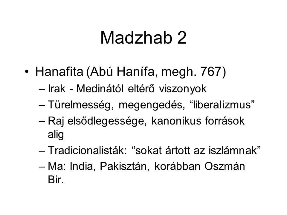 """Madzhab 2 Hanafita (Abú Hanífa, megh. 767) –Irak - Medinától eltérő viszonyok –Türelmesség, megengedés, """"liberalizmus"""" –Raj elsődlegessége, kanonikus"""