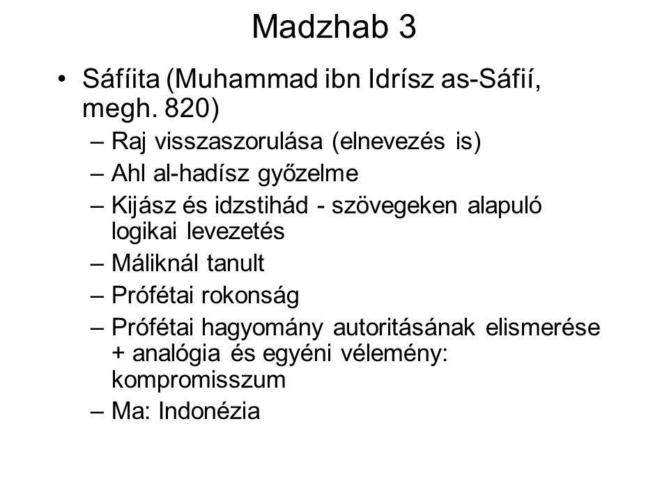 Madzhab 3 Sáfíita (Muhammad ibn Idrísz as-Sáfií, megh. 820) –Raj visszaszorulása (elnevezés is) –Ahl al-hadísz győzelme –Kijász és idzstihád - szövege