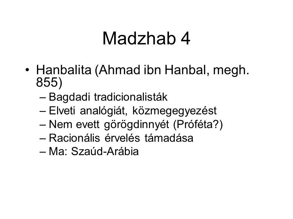 Madzhab 4 Hanbalita (Ahmad ibn Hanbal, megh. 855) –Bagdadi tradicionalisták –Elveti analógiát, közmegegyezést –Nem evett görögdinnyét (Próféta?) –Raci