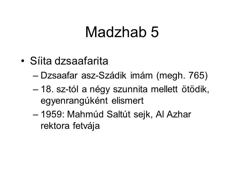 Madzhab 5 Síita dzsaafarita –Dzsaafar asz-Szádik imám (megh. 765) –18. sz-tól a négy szunnita mellett ötödik, egyenrangúként elismert –1959: Mahmúd Sa