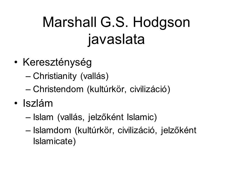 Marshall G.S. Hodgson javaslata Kereszténység –Christianity (vallás) –Christendom (kultúrkör, civilizáció) Iszlám –Islam (vallás, jelzőként Islamic) –