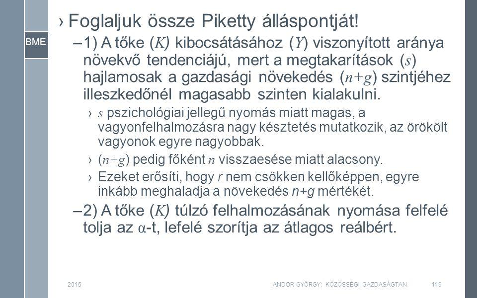 BME 2015ANDOR GYÖRGY: KÖZÖSSÉGI GAZDASÁGTAN119 ›Foglaljuk össze Piketty álláspontját! –1) A tőke ( K ) kibocsátásához ( Y ) viszonyított aránya növekv
