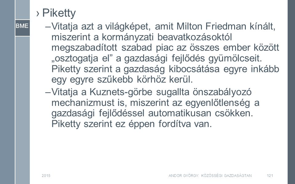 BME 2015ANDOR GYÖRGY: KÖZÖSSÉGI GAZDASÁGTAN121 ›Piketty –Vitatja azt a világképet, amit Milton Friedman kínált, miszerint a kormányzati beavatkozásokt
