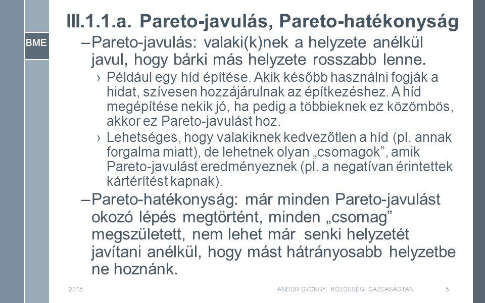 BME III.1.1.a. Pareto-javulás, Pareto-hatékonyság –Pareto-javulás: valaki(k)nek a helyzete anélkül javul, hogy bárki más helyzete rosszabb lenne. ›Pél