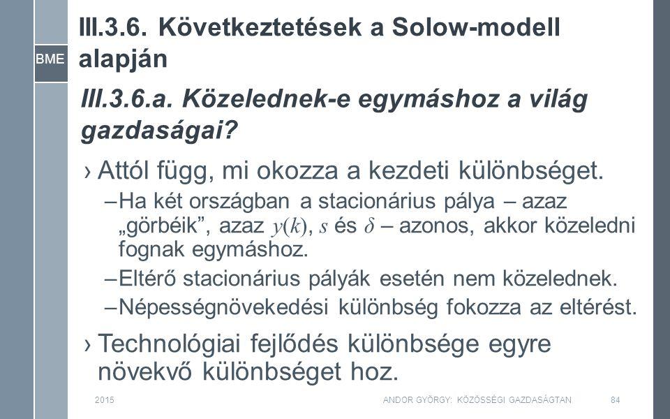 III.3.6. Következtetések a Solow-modell alapján 2015ANDOR GYÖRGY: KÖZÖSSÉGI GAZDASÁGTAN84 ›Attól függ, mi okozza a kezdeti különbséget. –Ha két ország