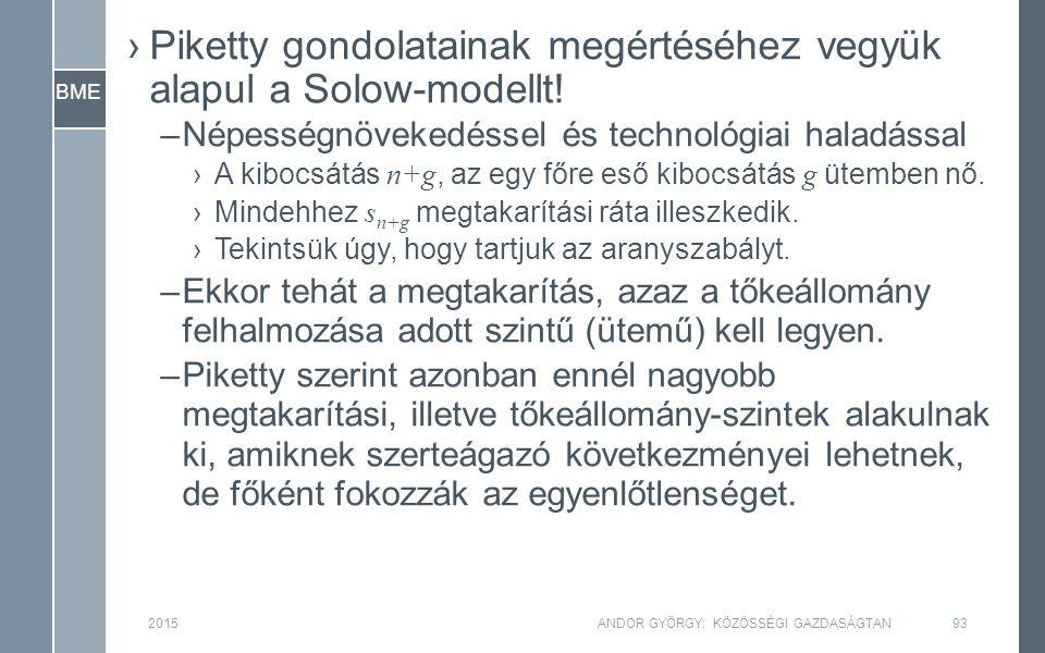 BME 2015ANDOR GYÖRGY: KÖZÖSSÉGI GAZDASÁGTAN93 ›Piketty gondolatainak megértéséhez vegyük alapul a Solow-modellt! –Népességnövekedéssel és technológiai