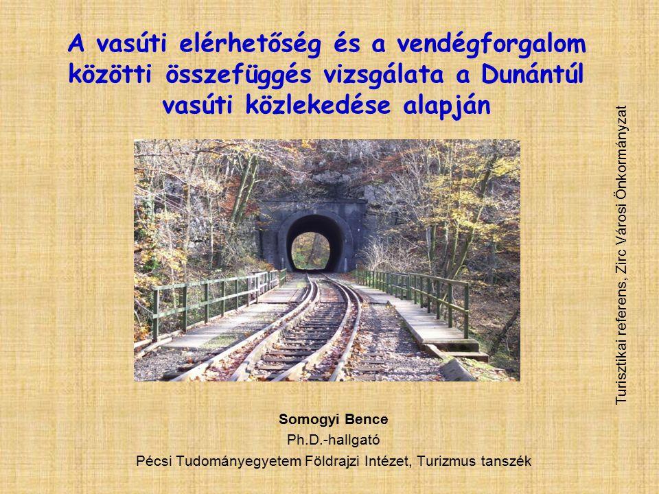 A vasúti elérhetőség és a vendégforgalom közötti összefüggés vizsgálata a Dunántúl vasúti közlekedése alapján Somogyi Bence Ph.D.-hallgató Pécsi Tudományegyetem Földrajzi Intézet, Turizmus tanszék Turisztikai referens, Zirc Városi Önkormányzat