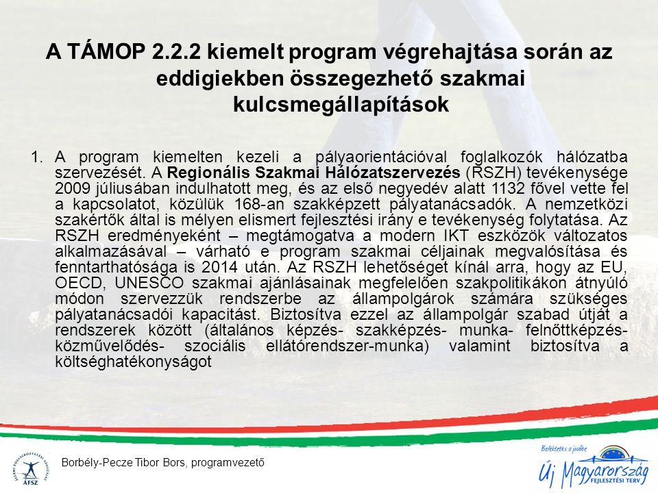 Borbély-Pecze Tibor Bors, programvezető A TÁMOP 2.2.2 kiemelt program végrehajtása során az eddigiekben összegezhető szakmai kulcsmegállapítások 1.A program kiemelten kezeli a pályaorientációval foglalkozók hálózatba szervezését.