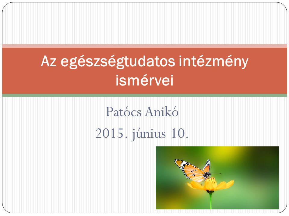 Patócs Anikó 2015. június 10. Az egészségtudatos intézmény ismérvei