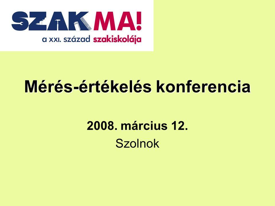 Mérés-értékelés konferencia 2008. március 12. Szolnok