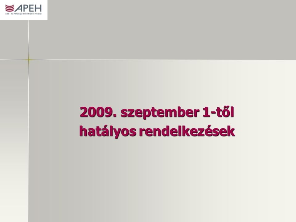 2009. szeptember 1-től hatályos rendelkezések
