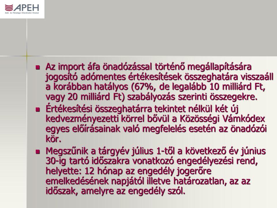 Az import áfa önadózással történő megállapítására jogosító adómentes értékesítések összeghatára visszaáll a korábban hatályos (67%, de legalább 10 milliárd Ft, vagy 20 milliárd Ft) szabályozás szerinti összegekre.