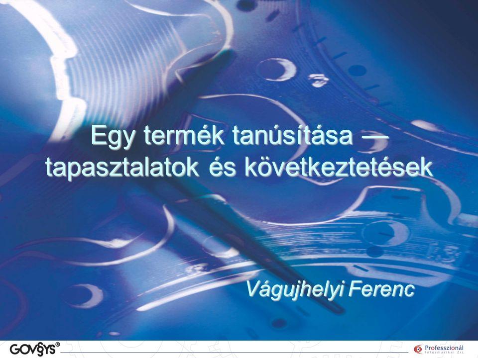 Egy termék tanúsítása — tapasztalatok és következtetések Vágujhelyi Ferenc