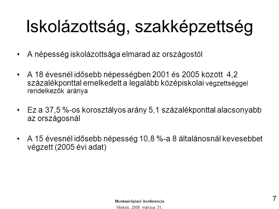 A szülő nők megoszlása iskolai végzettség szerint Munkaerőpiaci konferencia Miskolc, 2008.