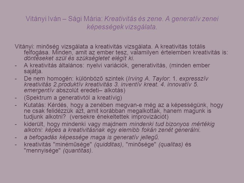 Vitányi Iván – Sági Mária: Kreativitás és zene. A generatív zenei képességek vizsgálata. Vitányi: minőség vizsgálata a kreativitás vizsgálata. A kreat