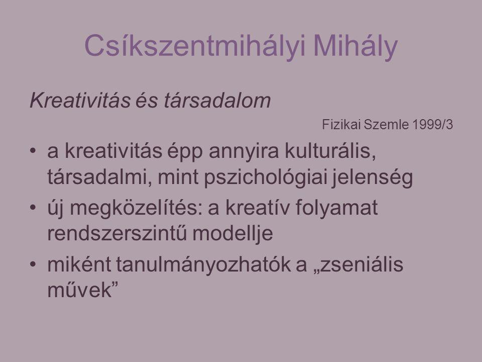 Csíkszentmihályi Mihály Kreativitás és társadalom Fizikai Szemle 1999/3 a kreativitás épp annyira kulturális, társadalmi, mint pszichológiai jelenség