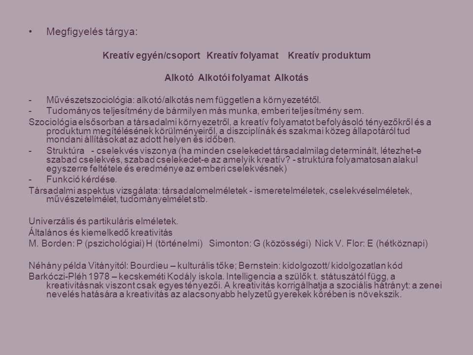 Megfigyelés tárgya: Kreatív egyén/csoport Kreatív folyamat Kreatív produktum Alkotó Alkotói folyamat Alkotás -Művészetszociológia: alkotó/alkotás nem