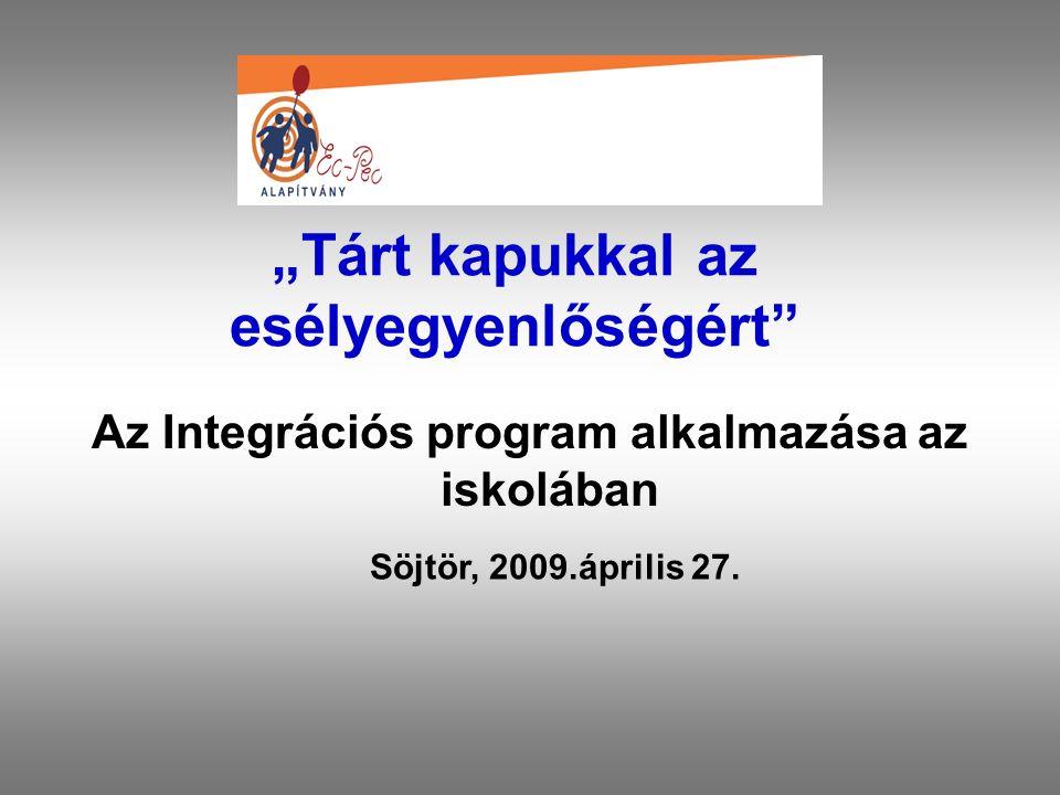 """""""Tárt kapukkal az esélyegyenlőségért"""" Az Integrációs program alkalmazása az iskolában Söjtör, 2009.április 27."""
