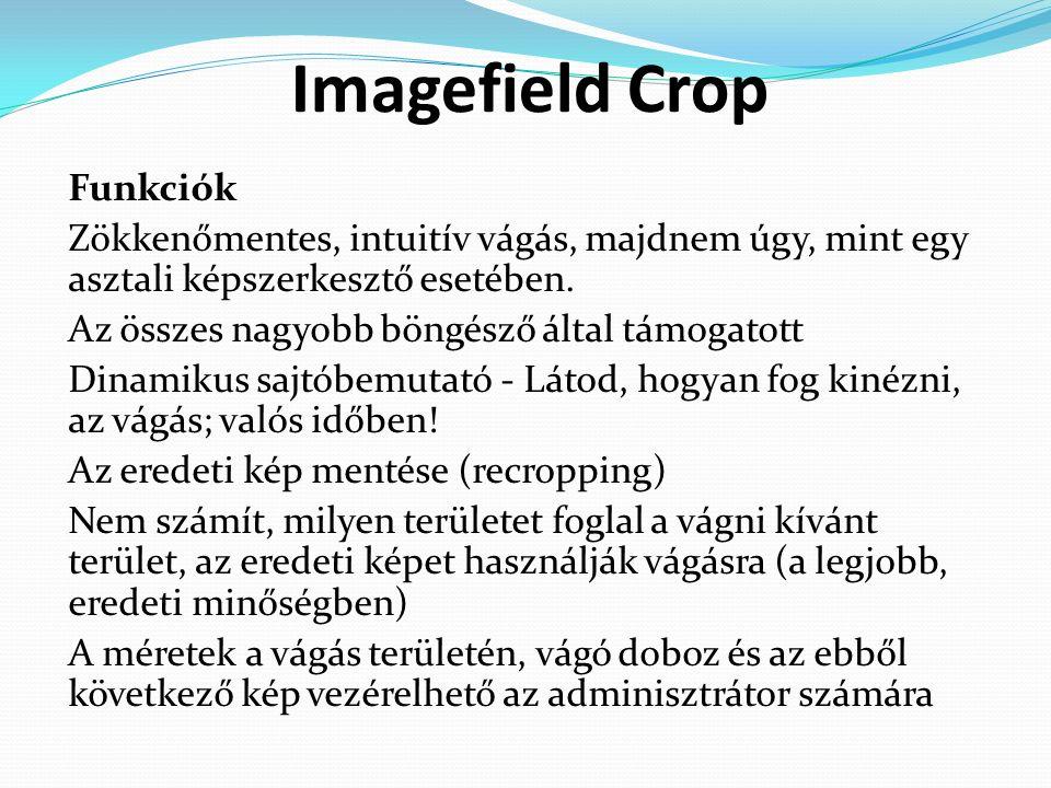 Imagefield Crop Funkciók Zökkenőmentes, intuitív vágás, majdnem úgy, mint egy asztali képszerkesztő esetében.