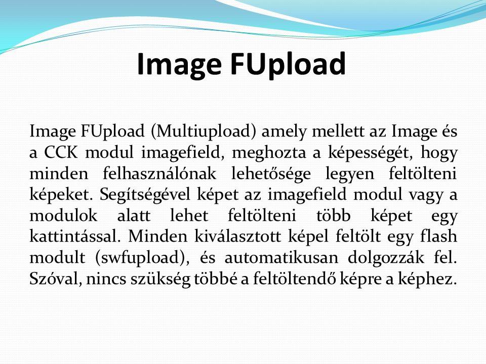 Image FUpload Image FUpload (Multiupload) amely mellett az Image és a CCK modul imagefield, meghozta a képességét, hogy minden felhasználónak lehetősége legyen feltölteni képeket.