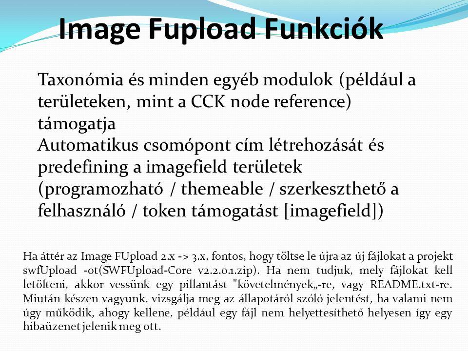 Image Fupload Funkciók Taxonómia és minden egyéb modulok (például a területeken, mint a CCK node reference) támogatja Automatikus csomópont cím létrehozását és predefining a imagefield területek (programozható / themeable / szerkeszthető a felhasználó / token támogatást [imagefield]) Ha áttér az Image FUpload 2.x -> 3.x, fontos, hogy töltse le újra az új fájlokat a projekt swfUpload -ot(SWFUpload-Core v2.2.0.1.zip).